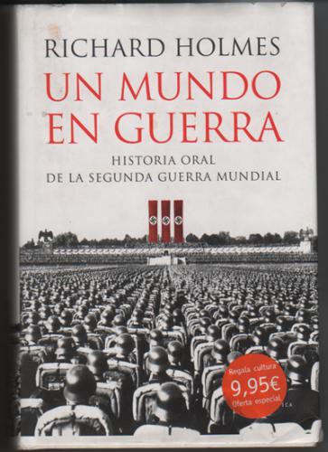 Un mundo en guerra. Historia oral de la Segunda Guerra Mundial